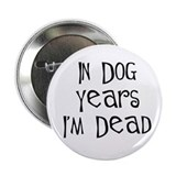 In dog years I'm dead birthday Button