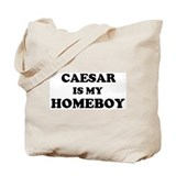 Caesar Is My Homeboy Tote Bag
