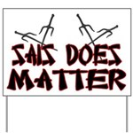 Sais Does Matter Yard Sign