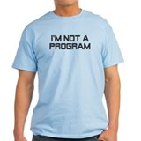 Not A Program T-Shirt