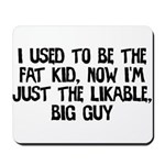 Not Fat Kid Now Likable Big G Mousepad