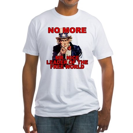 No More Mr. Nice Guy Fitted T-Shirt