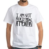 """I am not really paying attention"" T-Shirt"