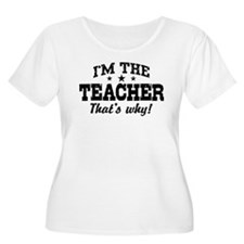 I'm The Teacher That's Why T-Shirt