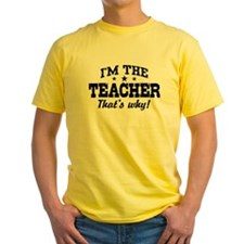 I'm The Teacher That's Why T