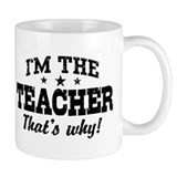 I'm The Teacher That's Why Tasse