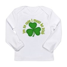 Im so cure I must be irish Long Sleeve Infant T-Sh