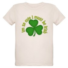 Im so cure I must be irish T-Shirt