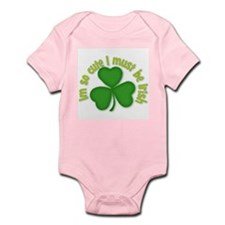 Im so cure I must be irish Infant Bodysuit