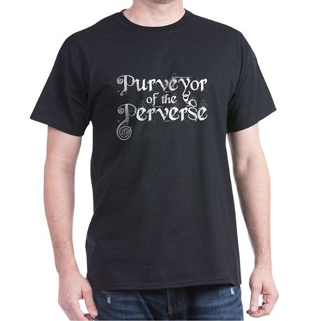 purveyor of the perverse Dark T-Shirt