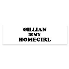 Gillian Is My Homegirl Bumper Bumper Sticker