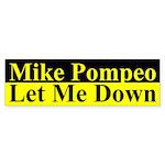 Mike Pompeo let me down Bumper Sticker