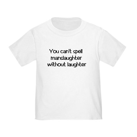 Manslaughter Toddler T-Shirt