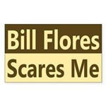 Bill Flores Scares Me Bumper Sticker