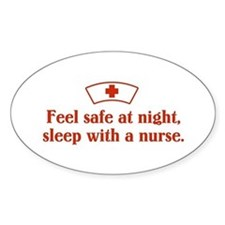 Feel safe at night, sleep with a nurse. Bumper Stickers