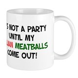 It's Not A Party Until Italian Meatballs Mug