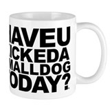 Have U Kicked Small Dog Coffee Mug