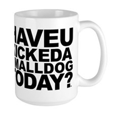 Have U Kicked Small Dog Mug