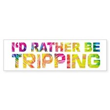 I'd Rather Be Tripping Bumper Sticker