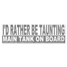I'd Rather Be Taunting Bumper Bumper Sticker