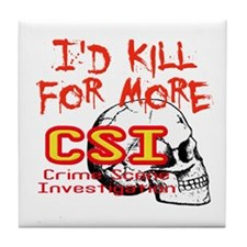 I'd Kill For More CSI Tile Coaster
