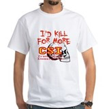 I'd Kill For More CSI Shirt