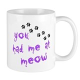 You Had Me At Meow Small Mugs
