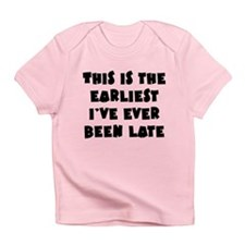 Earliest I've Been Late Infant T-Shirt