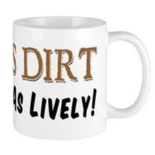Old As Dirt And Just As Lively Mug