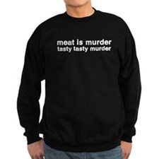 meat is murder - tasty tasty Sweatshirt