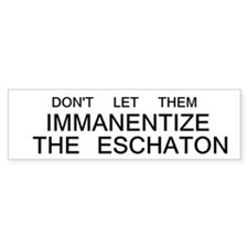 Don't Let Them Immanentize the Eschaton Bumper Sticker