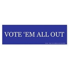 Vote 'Em All Out Bumper Bumper Sticker