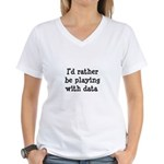 I'd rather be playing with data Women's V-Neck T-S