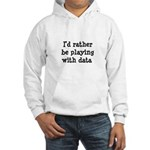 I'd rather be playing with data Hooded Sweatshirt