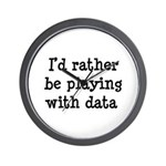 I'd rather be playing with data Wall Clock