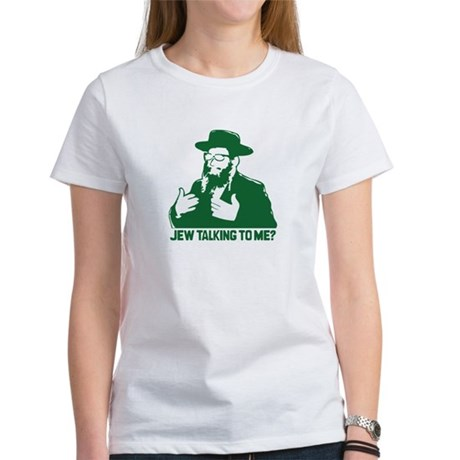 Jew talking to me? Women's T-Shirt