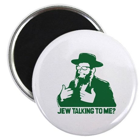 Jew talking to me? Magnet