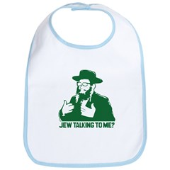 Jew talking to me? Bib
