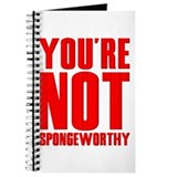 You're Not Spongeworthy Journal