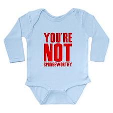 You're Not Spongeworthy Long Sleeve Infant Bodysui