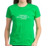 I before E except after C? Weird. Tee