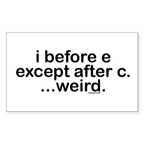 I before E except after C? Weird. Sticker (Rectang