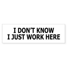 I just work here Bumper Bumper Sticker