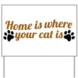 Home is where your cat is Yard Sign