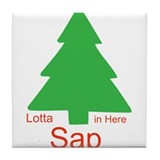 Lotta Sap in Here Tile Coaster