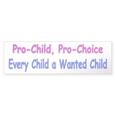 Pro-Child, Pro-Choice Bumper Bumper Sticker