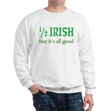 Half Irish All Good Sweatshirt