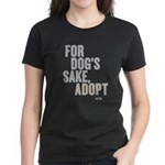 For Dog's Sake, Adopt Women's Dark T-Shirt