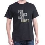 For Dog's Sake, Adopt Dark T-Shirt