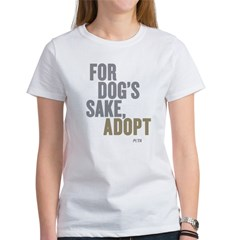 For Dog's Sake, Adopt Women's T-Shirt